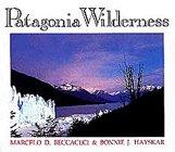 Patagonia Wilderness: Beccaceci, Marcelo D. And Bonnie J. Hayskar