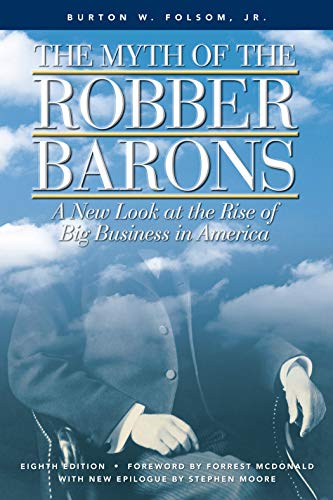 9780963020314: The Myth of the Robber Barons: A New Look at the Rise of Big Business in America