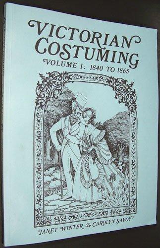 Victorian Costuming, Vol. 1: 1840 to 1865: Winter, Janet; Savoy, Carolyn