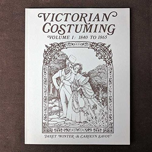 Victorian Costuming, Vol. 1: 1840 to 1865: Janet Winter; Carolyn