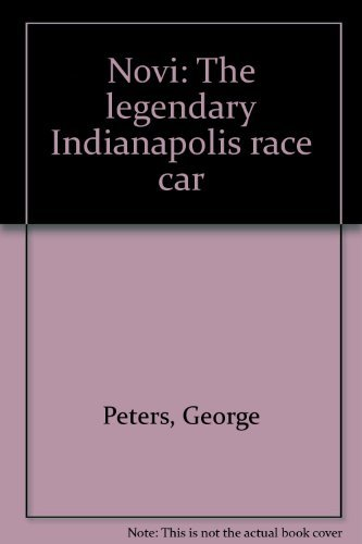 Novi: The Legendary Indianapolis Race Car, Vol. 1: The Welch Years, 1941-1960: George Peters