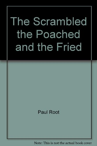 The Scrambled the Poached and the Fried: Paul Root