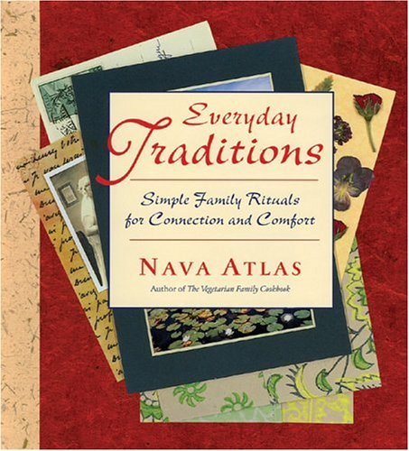Everyday Traditions: Simple Family Rituals for Connection and Comfort (096302437X) by Nava Atlas