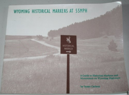9780963024824: Wyoming historical markers at 55 mph: A guide to historical markers and monuments on Wyoming highways