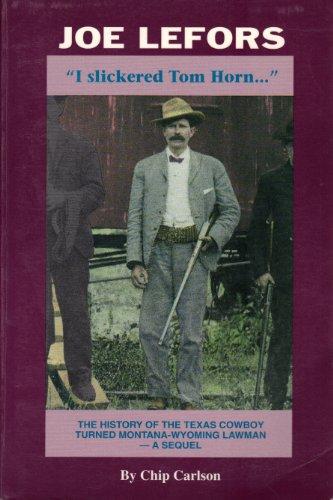 9780963024831: Joe Lefors: I Slickered Tom Hornn: the History of the Texas Cowboy Turned Montana-wyoming Lawman