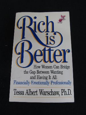 9780963029805: Rich Is Better: How Women Can Bridge the Gap Between Wanting and Having It All : Financially, Emotionally, Professionally