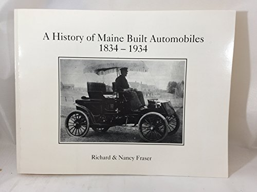 A history of Maine built automobiles, 1834-1934: Fraser, Richard