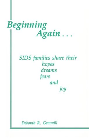 Beginning Again: Sids Families Share Their Hopes, Dreams, Fears, & Joy: Gemmill, Deborah R.
