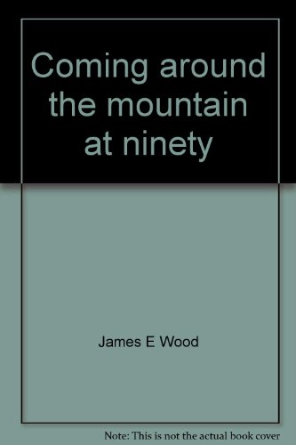 Coming around the mountain at ninety: With a trainload of great stories: James E Wood