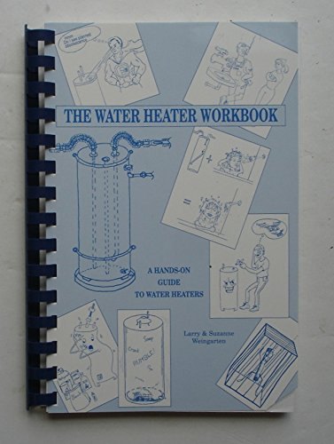 The Water Heater Workbook: A Hands-On Guide to Water Heaters: Weingarten, Suzanne; Weingarten, ...