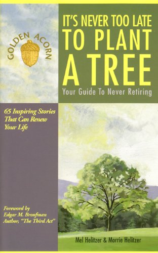9780963038746: It's Never Too Late to Plant a Tree: Your Guide to Never Retiring