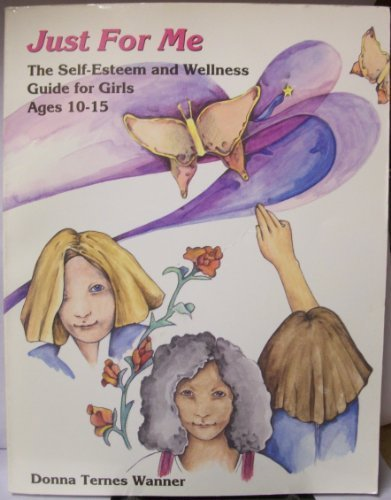 Just for Me: The Self-Esteem and Wellness Guide for Girls Ages 10-15: Wanner, Donna Ternes
