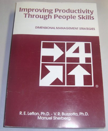 Improving Productivity Through People Skills: Dimensional Management Strategies: Lefton, Robert ...