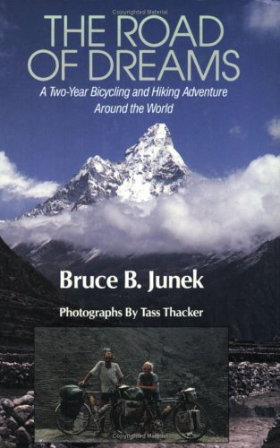 The Road of Dreams: A Two-Year Bicycling: Bruce B. Junek