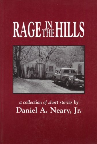 Rage in the Hills: A Collection of Short Stories: Neary Jr., Daniel A.