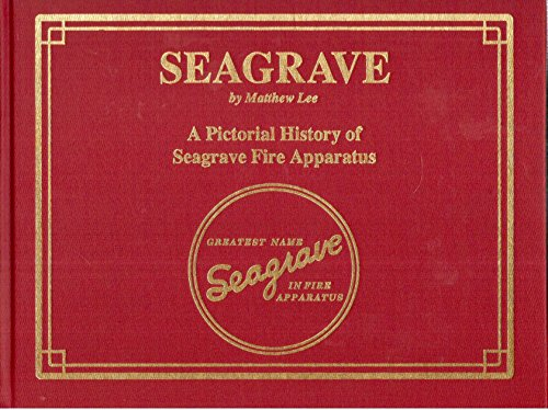 Seagrave: A Pictorial History of Seagrave Fire Apparatus: Lee, Matthew
