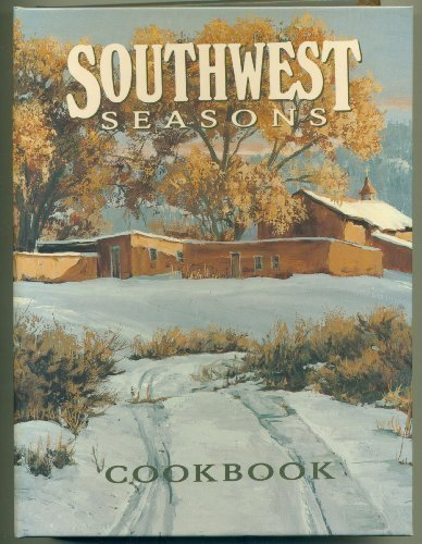 Southwest Seasons Cookbook: Godfrey, Kathryn B. (editor)