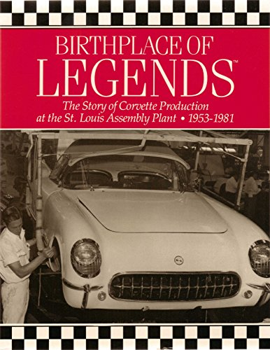 9780963055583: Birthplace of Legends: The Story of Corvette Production at the St. Louis Assembly Plant, 1953-1981