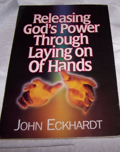 Releasing God's Power Through Laying on Hands (0963056743) by John Eckhardt