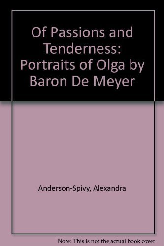 Of Passions and Tenderness: Portraits of Olga: Alexandra Anderson-Spivy, Baron