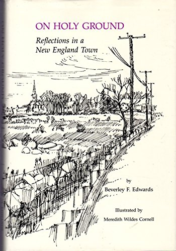 On Holy Ground: Reflections in a New England Town: EDWARDS, Beverly F.