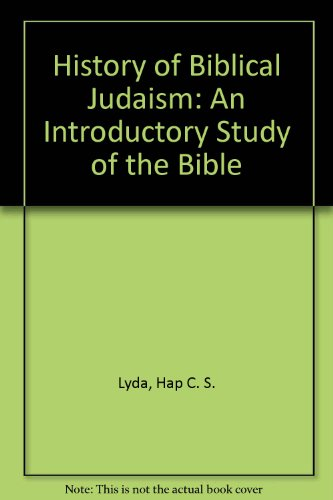 History of Biblical Judaism: An Introductory Study of the Bible: Lyda, Hap C. S.