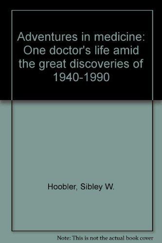 Adventures in medicine: One doctor's life amid: Sibley Hoobler