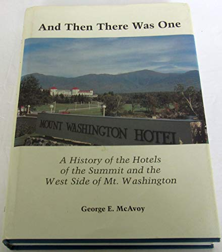 AND THEN THERE WAS ONE: A History of the Hotels of the Summit and the West Side of Mt. Washington.:...