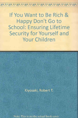 9780963065353: If You Want to Be Rich & Happy Don't Go to School: Ensuring Lifetime Security for Yourself and Your Children