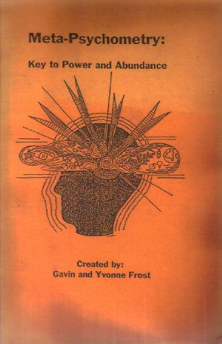Meta-Psychometry: Key to Power & Abundance (9780963065742) by Gavin Frost