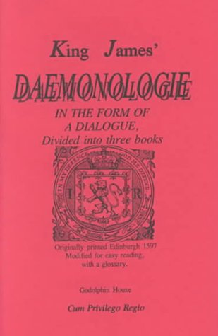 King James' Daemonologie in the Form of a Dialogue, Divided into Three Books. Originally ...