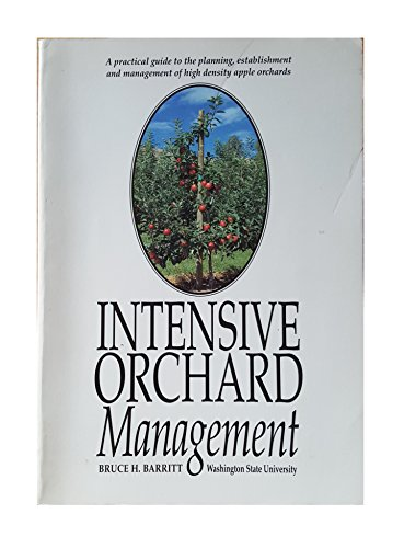 9780963065919: Intensive Orchard Management: A Practical Guide to the Planning, Establishment, and Management of High Density Apple Orchards