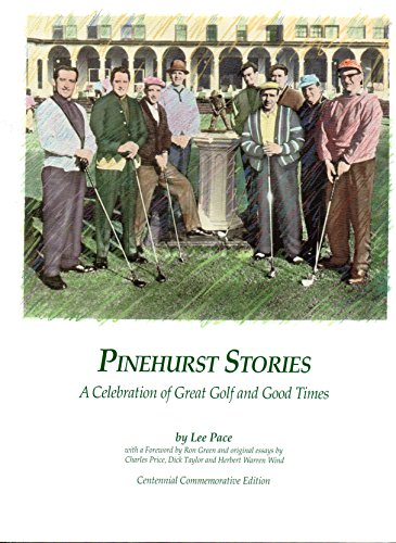 Pinehurst Stories. A Celebration of Great Golf and Good Times, the Centennial Commemorative Edition...