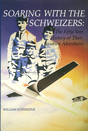 9780963073105: Soaring With the Schweizers: The Fifty-Year History of Their Aviation Adventures