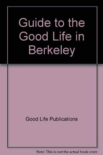 9780963074072: Guide to the Good Life in Berkeley
