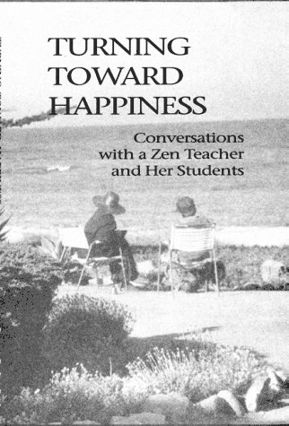 9780963078407: Turning Toward Happiness: Conversations With a Zen Teacher and Her Students