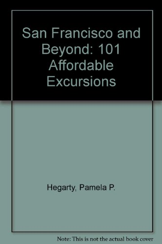 San Francisco and Beyond: 101 Affordable Excursions: Hegarty, Pamela P.
