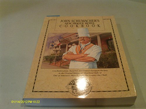 John Schumacher's New Prague Hotel Cookbook : Czechoslovakian, Bavarian and Central European ...