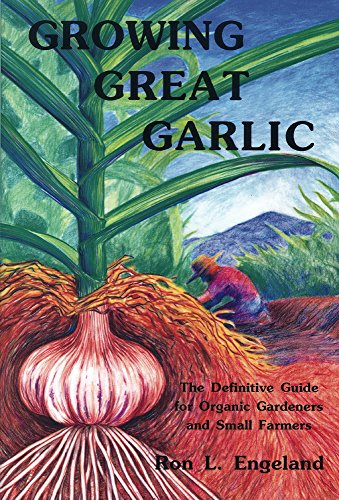 9780963085016: Growing Great Garlic: The Definitive Guide for Organic Gardeners and Small Farmers