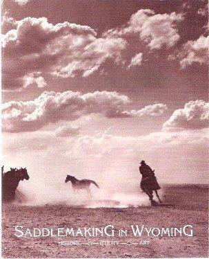 Saddlemaking in Wyoming: History, Utility, Art: Kahin,Sharon