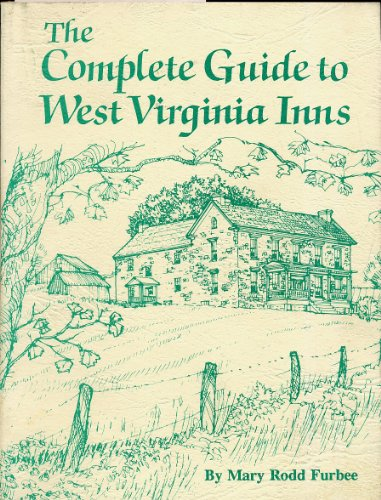 The Complete Guide to West Virginia Inns: Furbee, Mary Rodd