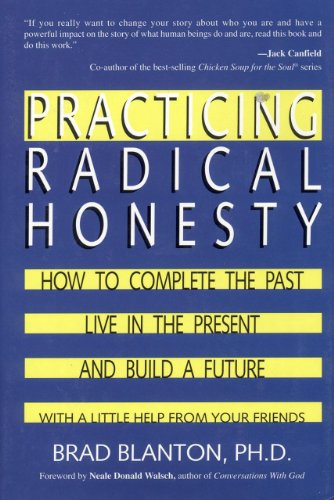 9780963092137: Practicing Radical Honesty: How to Complete the Past, Live in the Present, and Build a Future With a Little Help from Your Friends