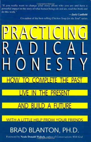9780963092199: Practicing Radical Honesty: How to Complete the Past, Live in the Present, and Build a Future with a Little Help from Your Friends