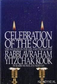 9780963093615: Celebration of the Soul: The Holidays in the Life and Thought of Rabbi Avraham Yitzchak Kook