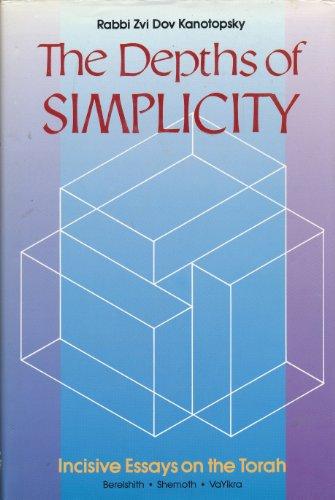 THE DEPTHS OF SIMPLICITY Incisive Essays on: Kanotopsky, Rabbi Zvi
