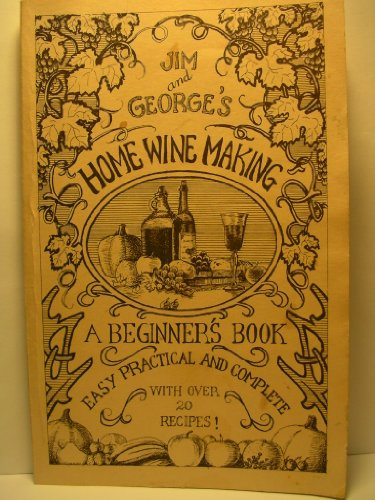 9780963094131: Jim and George's Home Winemaking: A Beginners Book