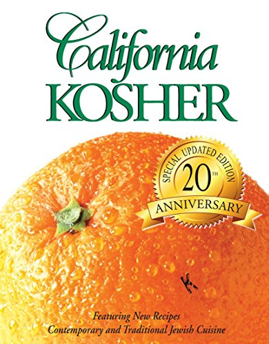 California Kosher: Contemporary and Traditional Jewish Cuisine. A Collection of Recipes from the ...