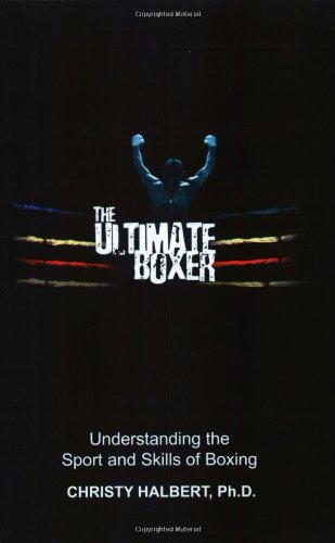 9780963096852: The Ultimate Boxer: Understanding the Sport and Skills of Boxing