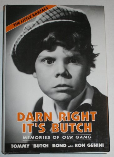 Darn Right It's Butch: Memories of Our Gang The Little Rascals
