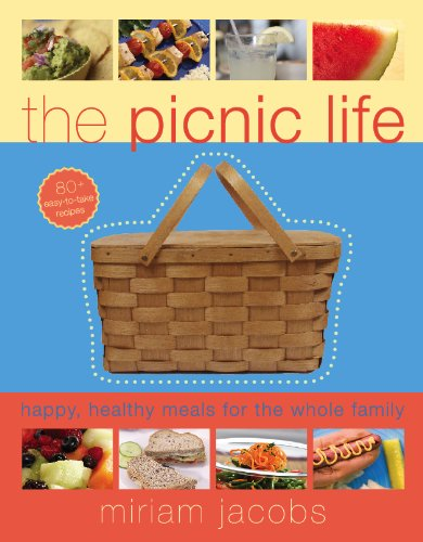 The Picnic Life: Happy, Healthy Meals for the Whole Family: Miriam Jacobs